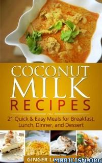 Download ebook Coconut Milk Recipes by Ginger Langley (.ePUB)(.MOBI)
