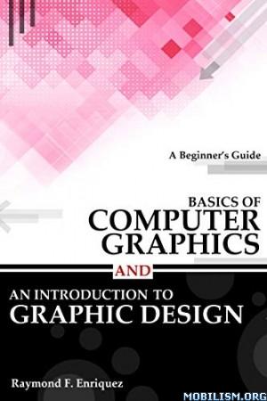 Basics of Computer Graphics by Raymond F. Enriquez