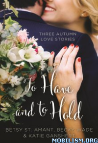 Download To Have & to Hold by Betsy St. Amant et al (.ePUB)