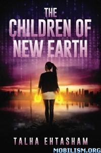 Download ebook The Children of New Earth by Talha Ehtasham (.ePUB)