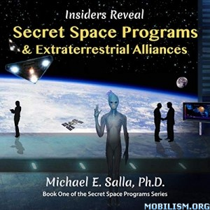Insiders Reveal Secret Space Programs by Michael E. Salla (.M4B)
