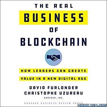 The Real Business of Blockchain by David Furlonger + (.M4B)