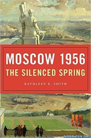 Moscow 1956: The Silenced Spring by Kathleen E. Smith