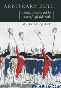 Download ebook Arbitrary Rule: Slavery, Tyranny by Mary Nyquist (.ePUB)