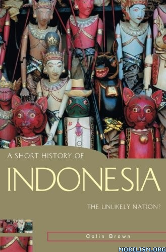 Download ebook A Short History of Indonesia by Colin Brown (.PDF)
