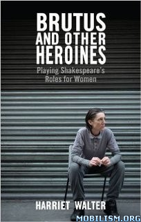 Download ebook Brutus & Other Heroines by Harriet Walter (.ePUB)