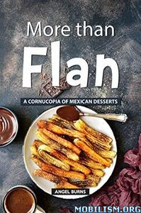 More than Flan: A Cornucopia of Mexican by Angel Burns