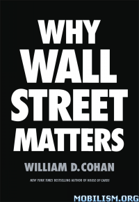 Download Why Wall Street Matters by Willaim D. Cohan (.ePUB)+