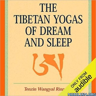 The Tibetan Yogas of Dream and Sleep by Tenzin Wangyal Rinpoche (.M4B)