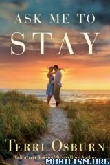 Ask Me to Stay by Terri Osburn