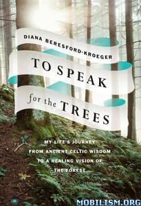 To Speak for the Trees by Diana Beresford Kroeger