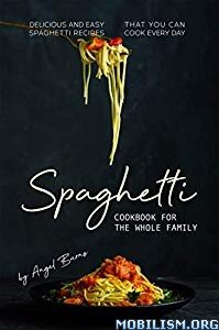 Spaghetti Cookbook for The Whole Family by Angel Burns