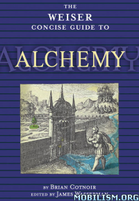 Download ebook Weiser Concise Guide to Alchemy by Brian Cotnoir (.ePUB)