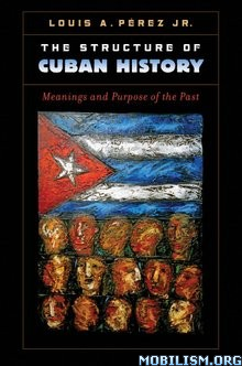 Download ebook The Structure of Cuban History by Louis Perez Jr. (.ePUB)