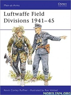 Luftwaffe Field Divisions 1941-45 by Kevin Conley Ruffner