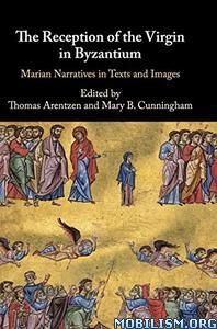 The Reception of the Virgin in Byzantium by Thomas Arentzen+