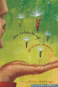 Download ebook The Islands of Divine Music by John Addiego (.ePUB)