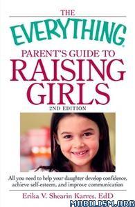 Parent's Guide to Raising Girls by Erika V. Shearin Karres