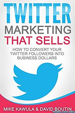 Twitter Marketing That Sells by Mike Kawula