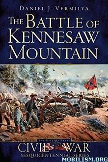 Download ebook The Battle of Kennesaw Mountain by Daniel J. Vermilya(.ePUB)