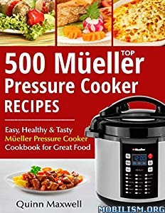 Top 500 Mueller Pressure Cooker Recipes by Quinn Maxwell