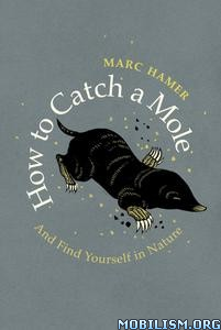 How to Catch a Mole: And Find Yourself in Nature by Marc Hamer