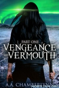 Download ebook Vengeance & Vermouth Part #1-2 by A.A. Chamberlynn (.ePUB)