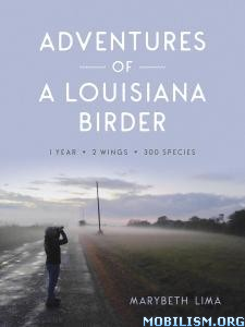 Adventures of a Louisiana Birder by Marybeth Lima