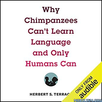 Why Chimpanzees Can't Learn Language by Herbert S. Terrace (.M4B)
