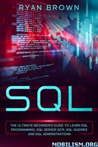 SQL: The Ultimate Beginner's Guide by Ryan Brown