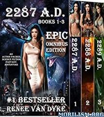 Download ebook 2287 A.D. Epic Omnibus Edition by Renee Van Dyke (.ePUB)+
