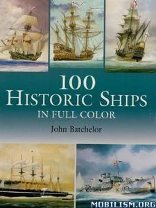 100 Historic Ships in Full Color by John Batchelor