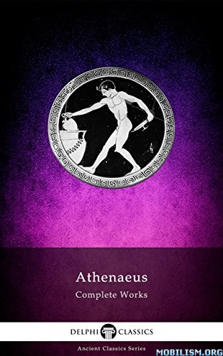 Complete Works of Athenaeus by Delphi Classics
