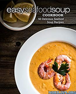 Easy Seafood Soup Cookbook (2nd Edition) by BookSumo Press