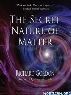 Download ebook The Secret Nature of Matter by Richard Gordon (.ePUB)