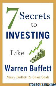 7 Secrets to Investing Like Warren Buffett by Mary Buffett +