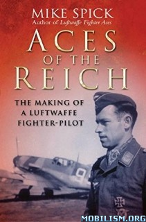 Aces of the Reich: The Making of a Luftwaffe by Mike Spick