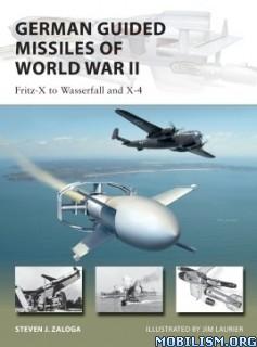 German Guided Missiles of World War II by Steven J. Zaloga