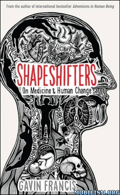 Shapeshifters: On Medicine & Human Change by Gavin Francis