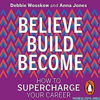 Believe. Build. Become. by Debbie Wosskow, Anna Jones (.M4B)