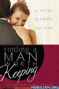 Finding A Man Worth Keeping by Victorya Michaels Rogers