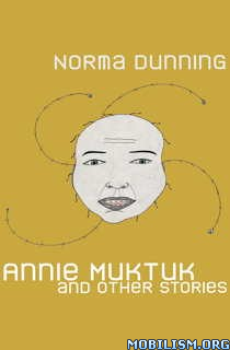 Download ebook Annie Muktuk & Other Stories by Norma Dunning (.ePUB)+