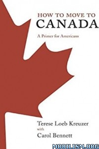 Download ebook How to Move to Canada by Terese Loeb Kreuzer et al (.ePUB)