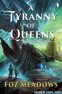 Download A Tyranny of Queens by Foz Meadows (.ePUB)(.MOBI)