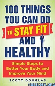 Download ebook 100 Things You Can Do to Stay Fit by Scott Douglas (.ePUB)