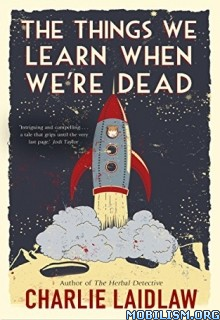 Download Things We Learn When We're Dead by Charlie Laidlaw (.ePUB)