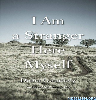 I Am a Stranger Here Myself by Debra Gwartney