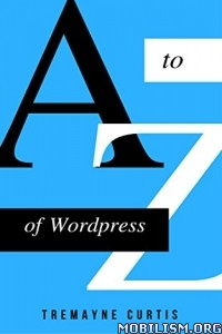 Download ebook A-Z Of WordPress by Tremayne Curtis (.ePUB)(.AZW3)