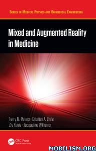 Mixed and Augmented Reality in Medicine by Terry M. Peters +