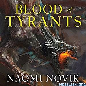 Download ebook Blood of Tyrants by Naomi Novik (.MP3)